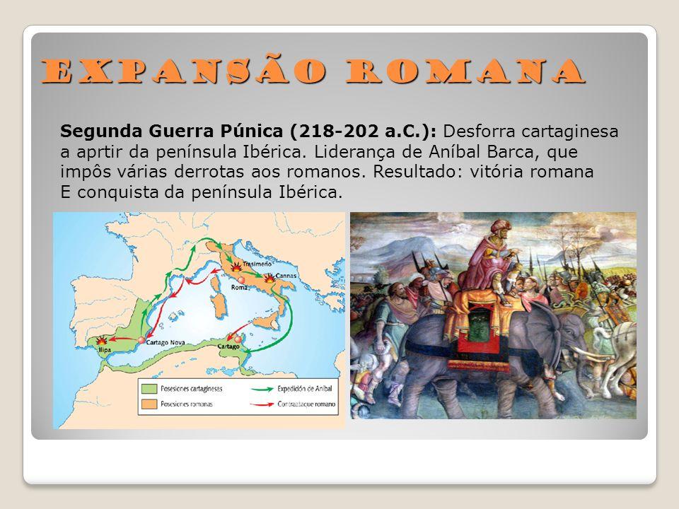 Expansão Romana Segunda Guerra Púnica (218-202 a.C.): Desforra cartaginesa. a aprtir da península Ibérica. Liderança de Aníbal Barca, que.