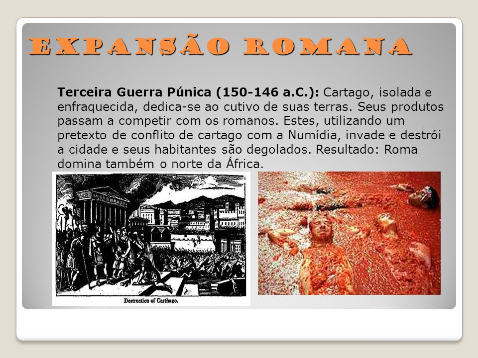 Expansão Romana Terceira Guerra Púnica (150-146 a.C.): Cartago, isolada e. enfraquecida, dedica-se ao cutivo de suas terras. Seus produtos.