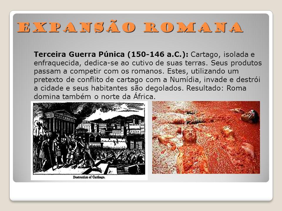 Expansão RomanaTerceira Guerra Púnica (150-146 a.C.): Cartago, isolada e. enfraquecida, dedica-se ao cutivo de suas terras. Seus produtos.