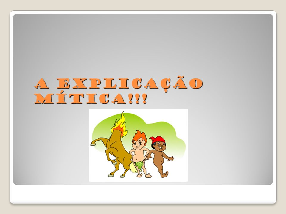 A explicação mítica!!!