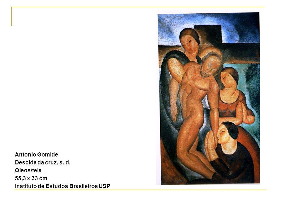 Antonio Gomide Descida da cruz, s. d. Óleos/tela 55,3 x 33 cm Instituto de Estudos Brasileiros USP
