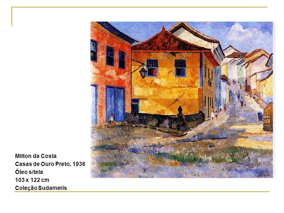 Milton da Costa Casas de Ouro Preto, 1936 Óleo s/tela 103 x 122 cm Coleção Sudameris