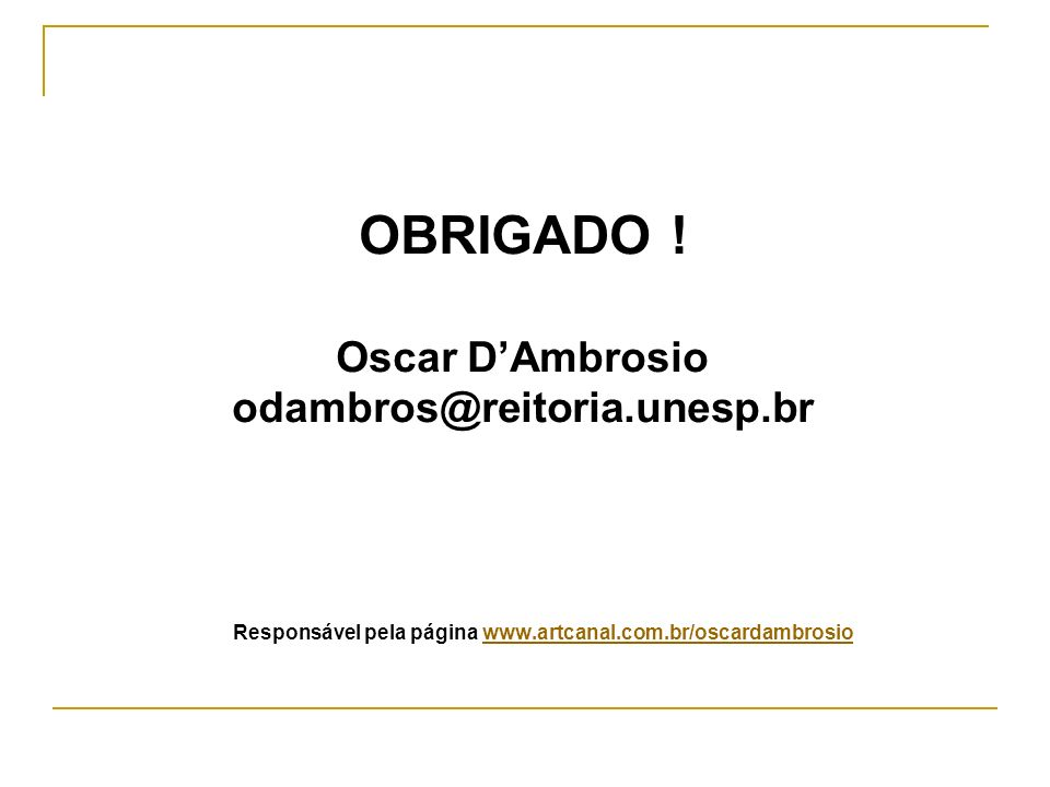 OBRIGADO ! Oscar D'Ambrosio odambros@reitoria.unesp.br