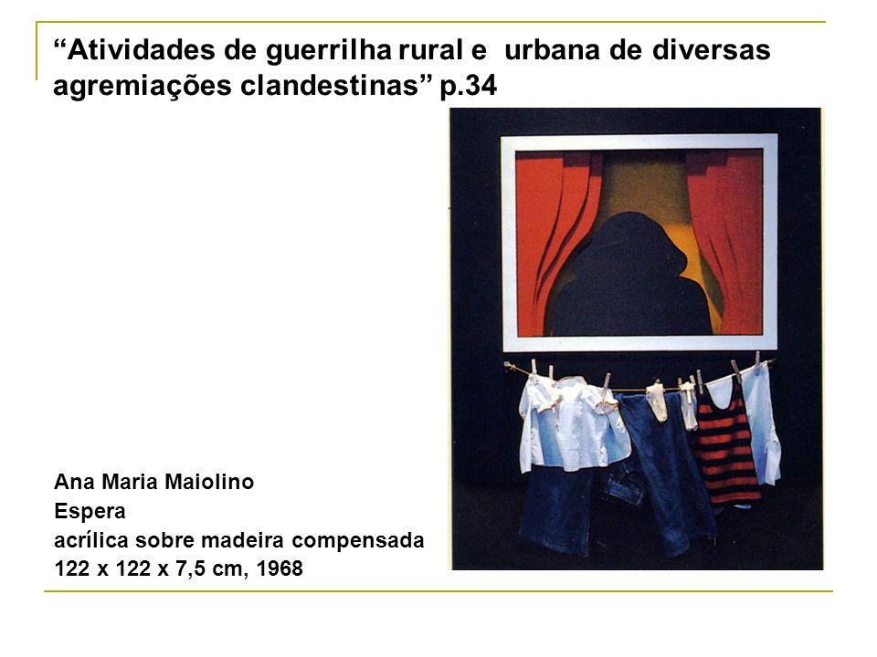 Atividades de guerrilha rural e urbana de diversas agremiações clandestinas p.34