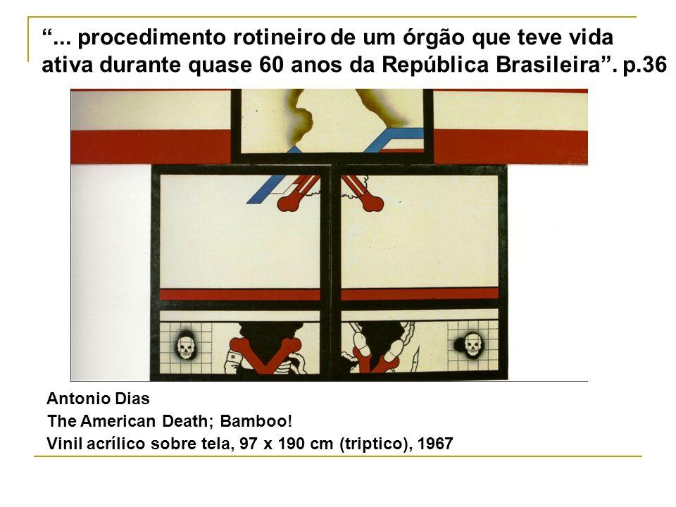 ... procedimento rotineiro de um órgão que teve vida ativa durante quase 60 anos da República Brasileira . p.36