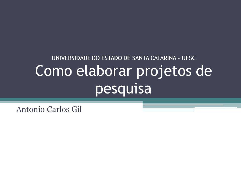 UNIVERSIDADE DO ESTADO DE SANTA CATARINA – UFSC Como elaborar projetos de pesquisa