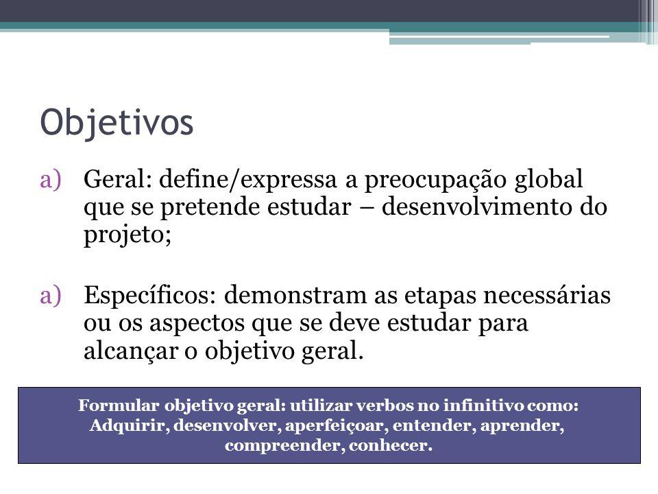 Objetivos Geral: define/expressa a preocupação global que se pretende estudar – desenvolvimento do projeto;