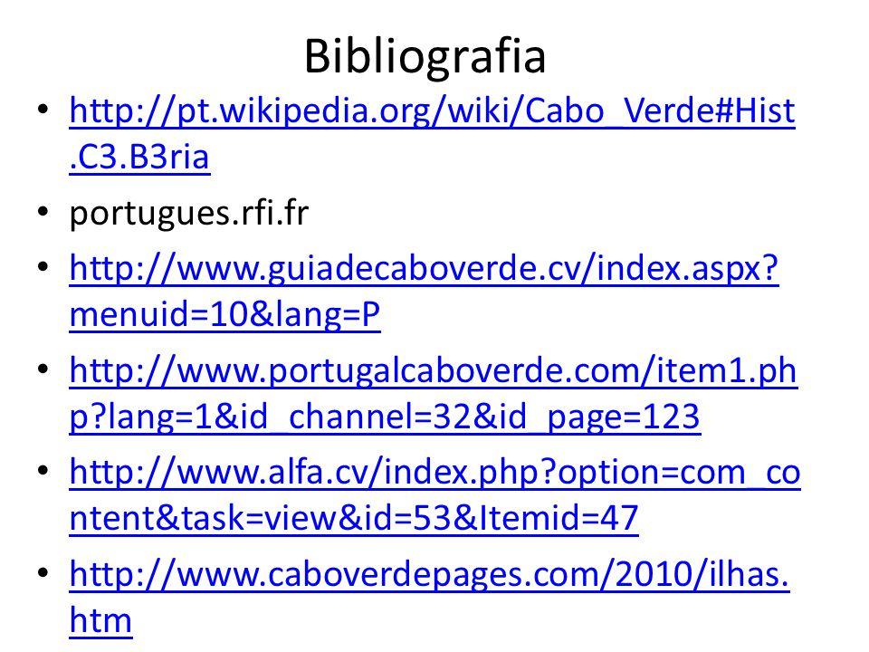 Bibliografia http://pt.wikipedia.org/wiki/Cabo_Verde#Hist.C3.B3ria