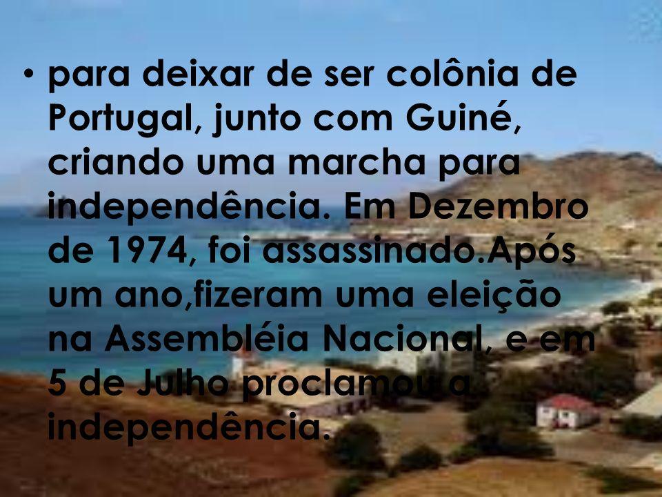 para deixar de ser colônia de Portugal, junto com Guiné, criando uma marcha para independência.