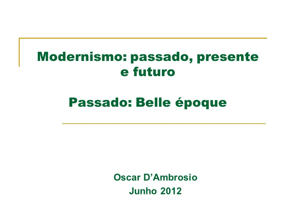 Modernismo: passado, presente e futuro Passado: Belle époque