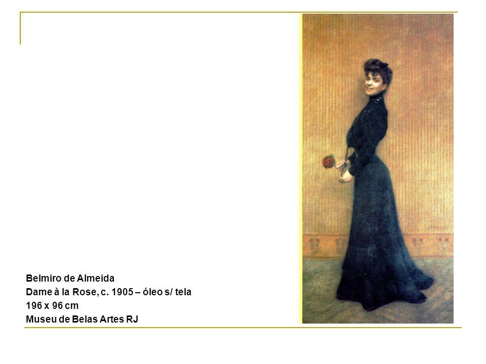 Belmiro de Almeida Dame à la Rose, c. 1905 – óleo s/ tela 196 x 96 cm Museu de Belas Artes RJ