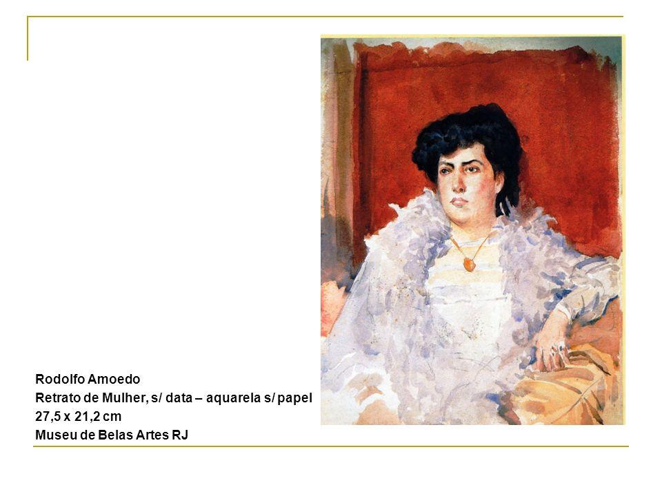 Rodolfo Amoedo Retrato de Mulher, s/ data – aquarela s/ papel.