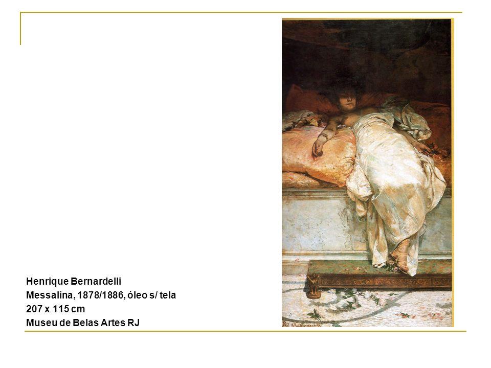 Henrique Bernardelli Messalina, 1878/1886, óleo s/ tela 207 x 115 cm Museu de Belas Artes RJ