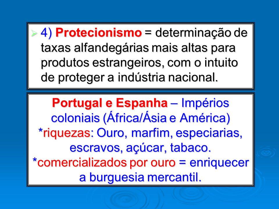 4) Protecionismo = determinação de taxas alfandegárias mais altas para produtos estrangeiros, com o intuito de proteger a indústria nacional.