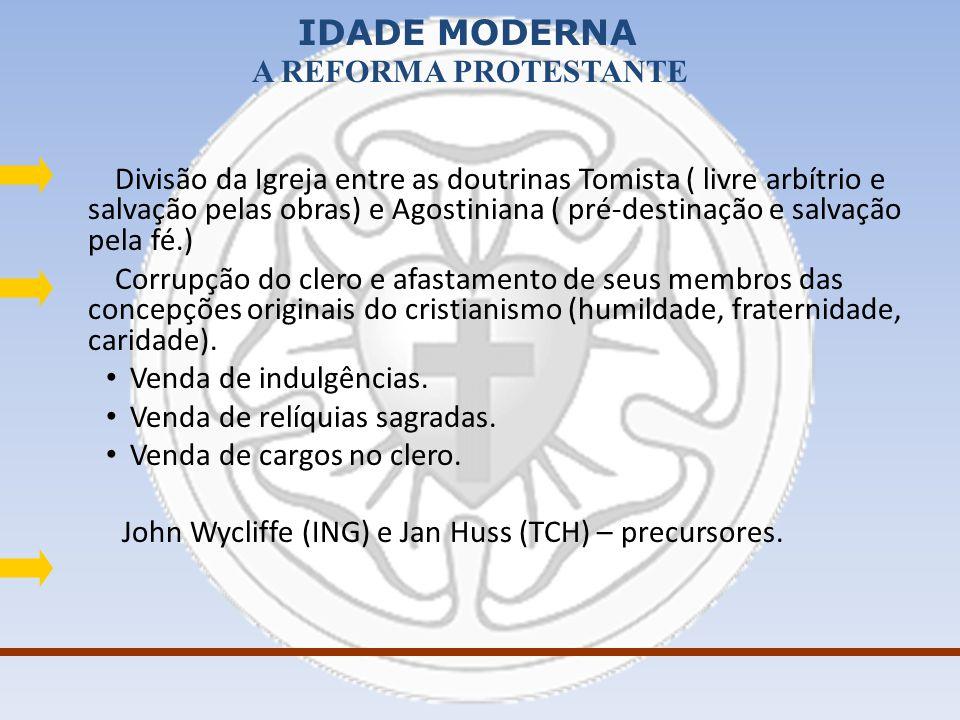 Divisão da Igreja entre as doutrinas Tomista ( livre arbítrio e salvação pelas obras) e Agostiniana ( pré-destinação e salvação pela fé.)