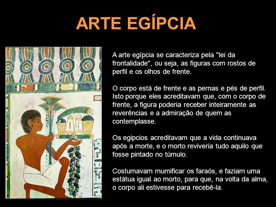 ARTE EGÍPCIAA arte egípcia se caracteriza pela lei da frontalidade , ou seja, as figuras com rostos de perfil e os olhos de frente.