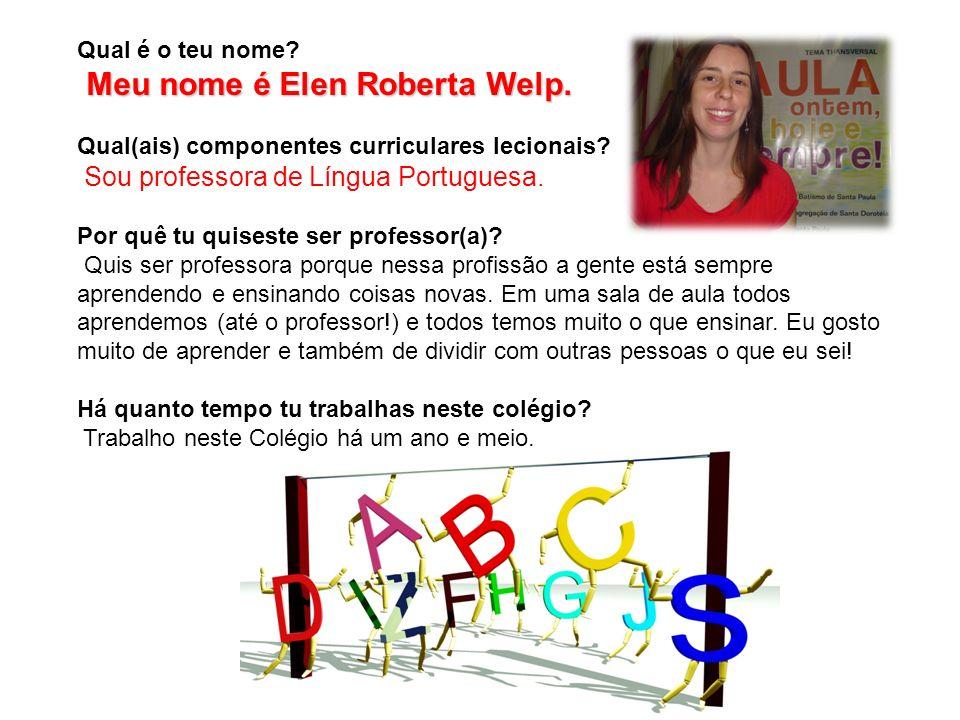 Meu nome é Elen Roberta Welp.