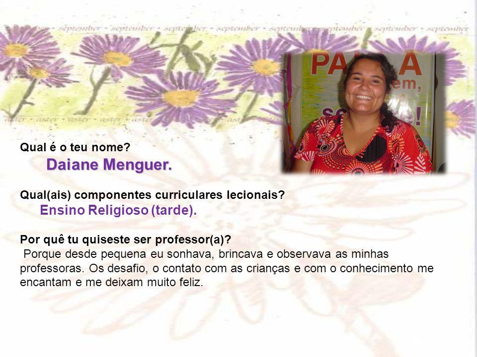 Daiane Menguer. Qual é o teu nome