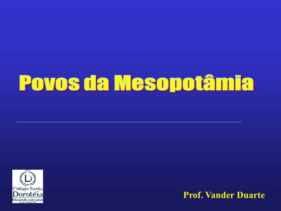 Povos da Mesopotâmia Prof. Vander Duarte
