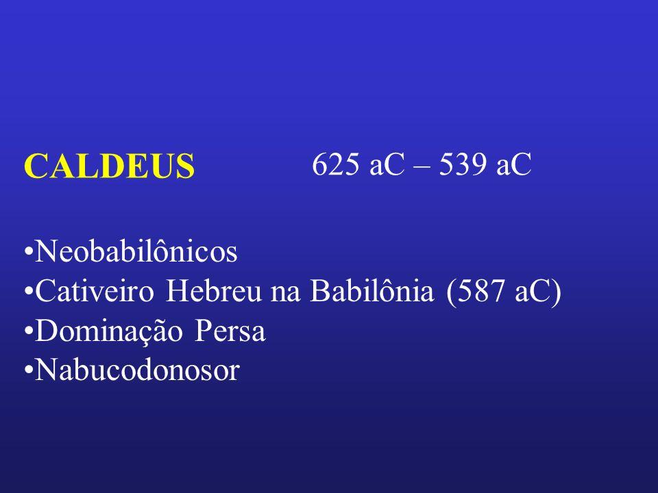 CALDEUS 625 aC – 539 aC Neobabilônicos
