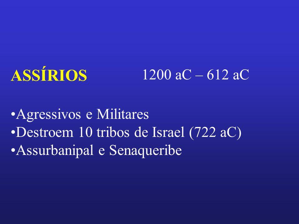 ASSÍRIOS 1200 aC – 612 aC Agressivos e Militares
