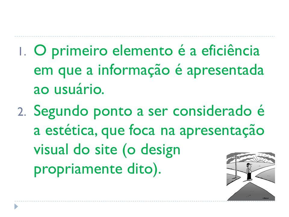 O primeiro elemento é a eficiência em que a informação é apresentada ao usuário.