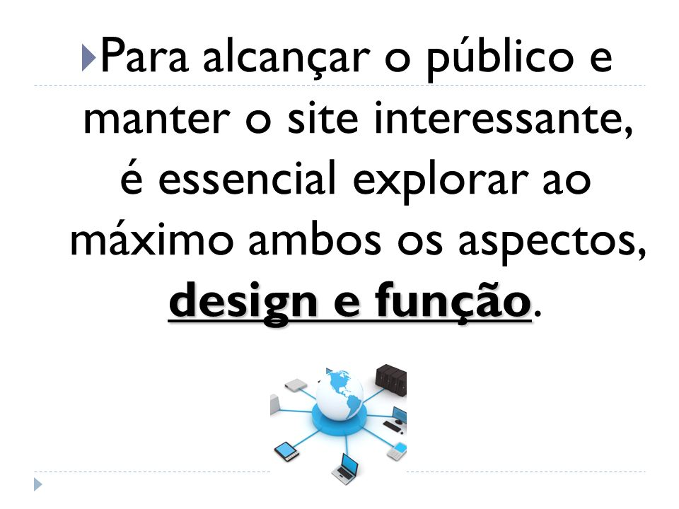 Para alcançar o público e manter o site interessante, é essencial explorar ao máximo ambos os aspectos, design e função.