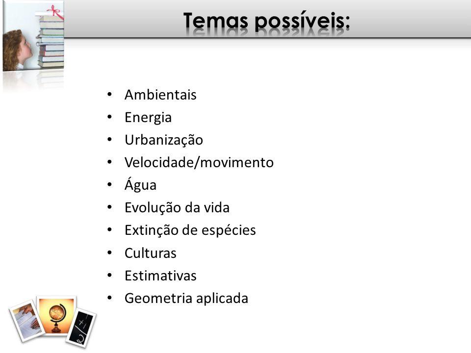 Temas possíveis: Ambientais Energia Urbanização Velocidade/movimento