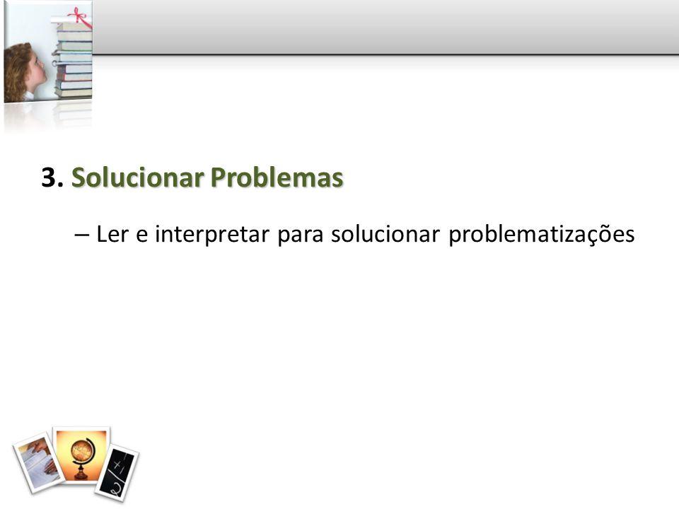 3. Solucionar Problemas Ler e interpretar para solucionar problematizações