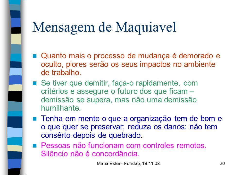 Mensagem de Maquiavel Quanto mais o processo de mudança é demorado e oculto, piores serão os seus impactos no ambiente de trabalho.