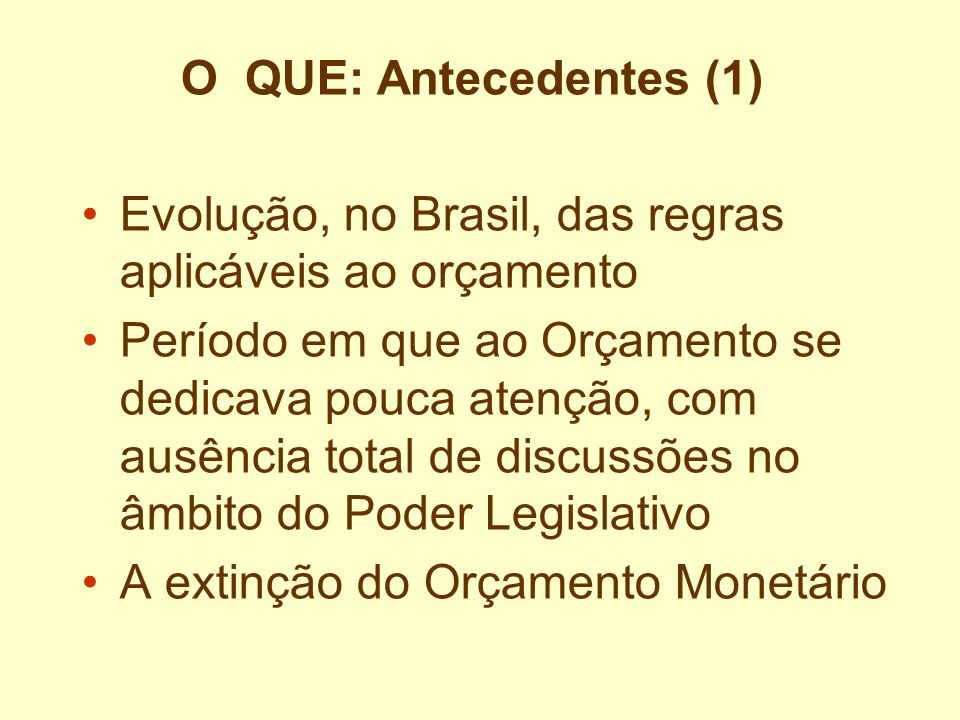 O QUE: Antecedentes (1)Evolução, no Brasil, das regras aplicáveis ao orçamento.