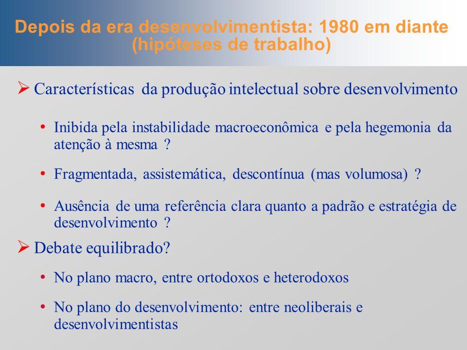 Depois da era desenvolvimentista: 1980 em diante (hipóteses de trabalho)