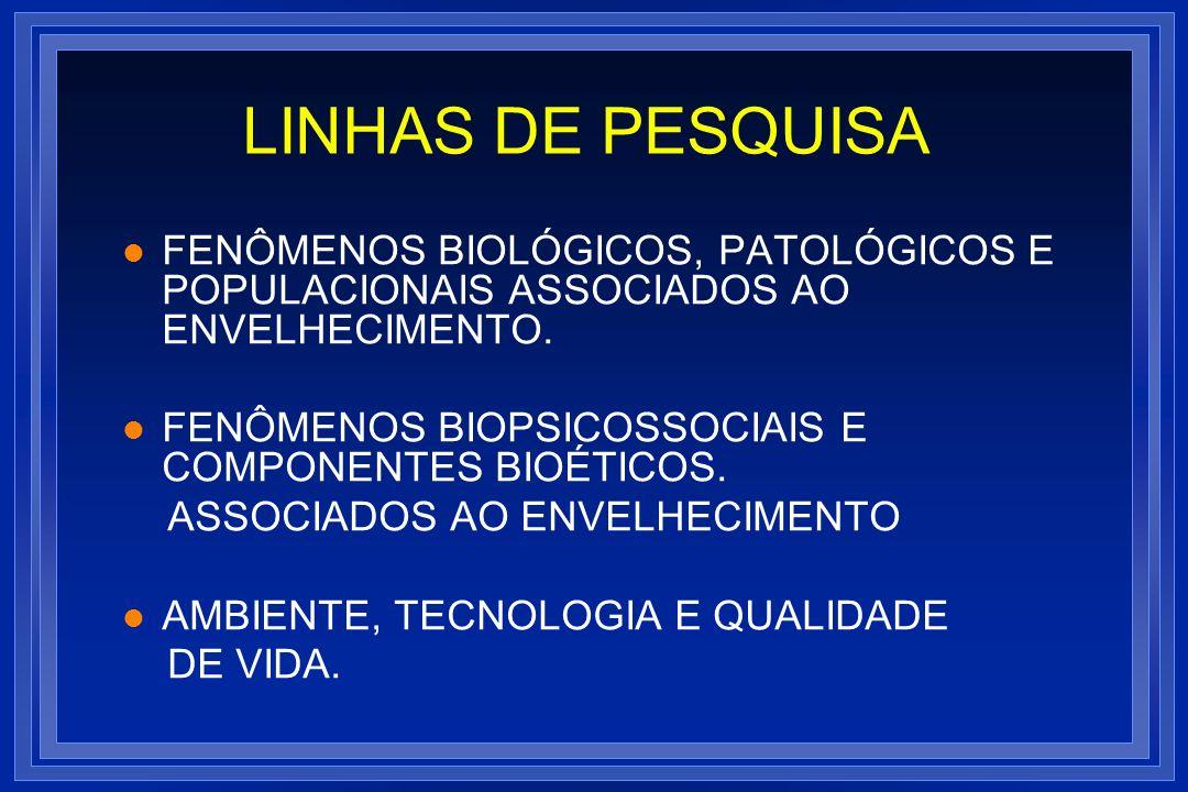 LINHAS DE PESQUISA FENÔMENOS BIOLÓGICOS, PATOLÓGICOS E POPULACIONAIS ASSOCIADOS AO ENVELHECIMENTO.