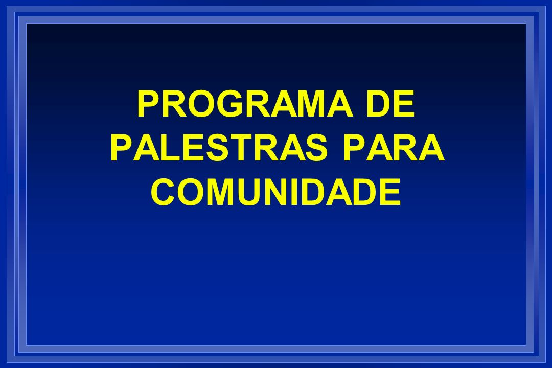 PROGRAMA DE PALESTRAS PARA COMUNIDADE