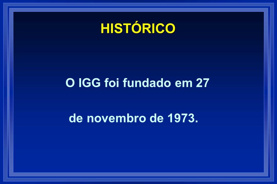 HISTÓRICO O IGG foi fundado em 27 de novembro de 1973.