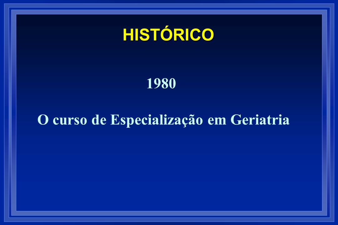HISTÓRICO 1980 O curso de Especialização em Geriatria