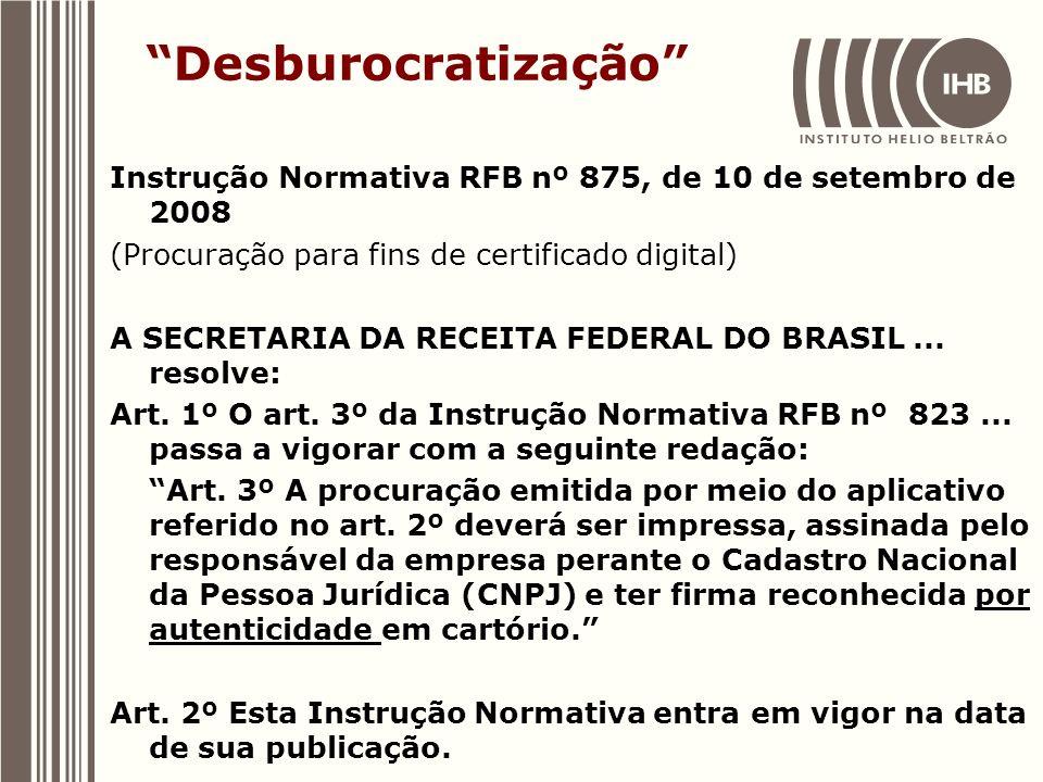 Desburocratização Instrução Normativa RFB nº 875, de 10 de setembro de 2008. (Procuração para fins de certificado digital)