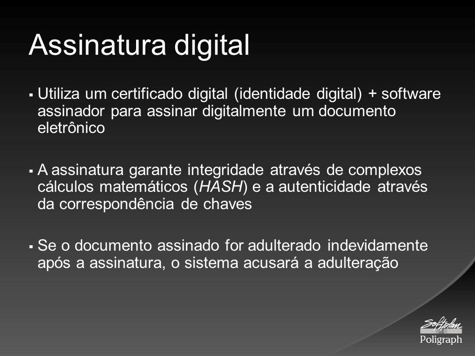 Assinatura digital Utiliza um certificado digital (identidade digital) + software assinador para assinar digitalmente um documento eletrônico.