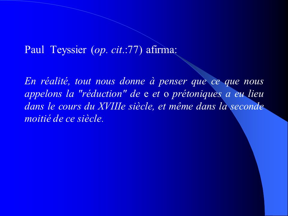 Paul Teyssier (op. cit.:77) afirma:
