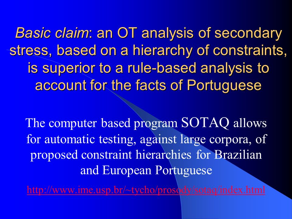 Basic claim: an OT analysis of secondary stress, based on a hierarchy of constraints, is superior to a rule-based analysis to account for the facts of Portuguese
