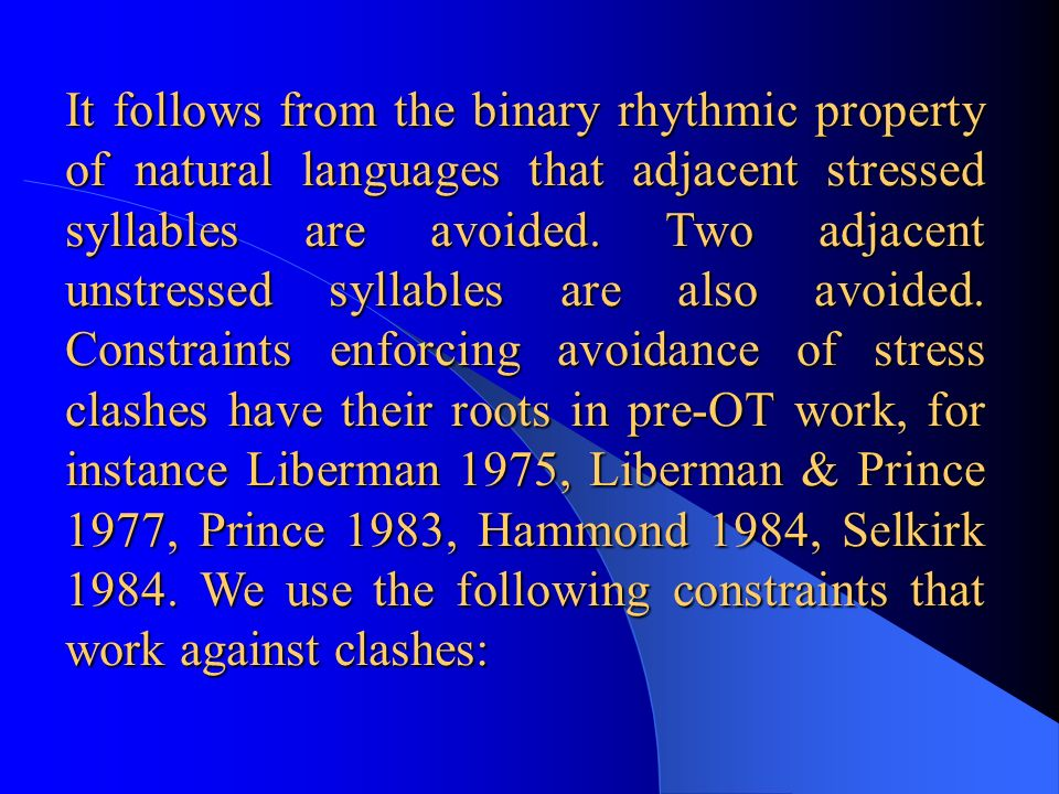 It follows from the binary rhythmic property of natural languages that adjacent stressed syllables are avoided.