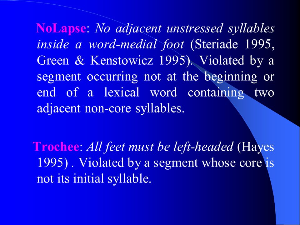 NoLapse: No adjacent unstressed syllables inside a word-medial foot (Steriade 1995, Green & Kenstowicz 1995). Violated by a segment occurring not at the beginning or end of a lexical word containing two adjacent non-core syllables.