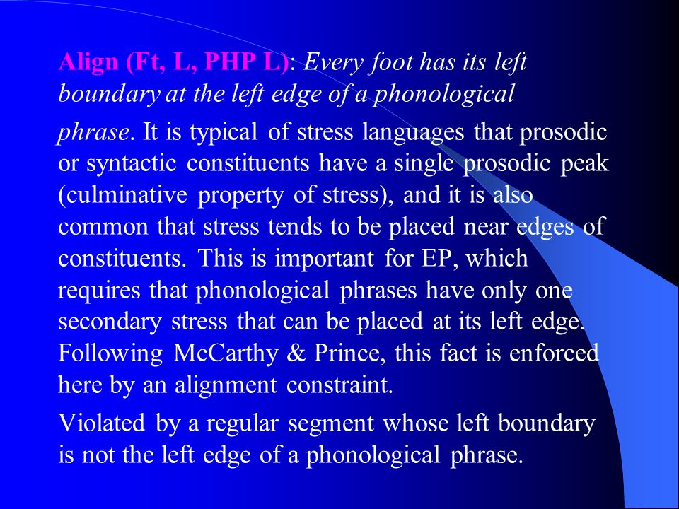 Align (Ft, L, PHP L): Every foot has its left boundary at the left edge of a phonological