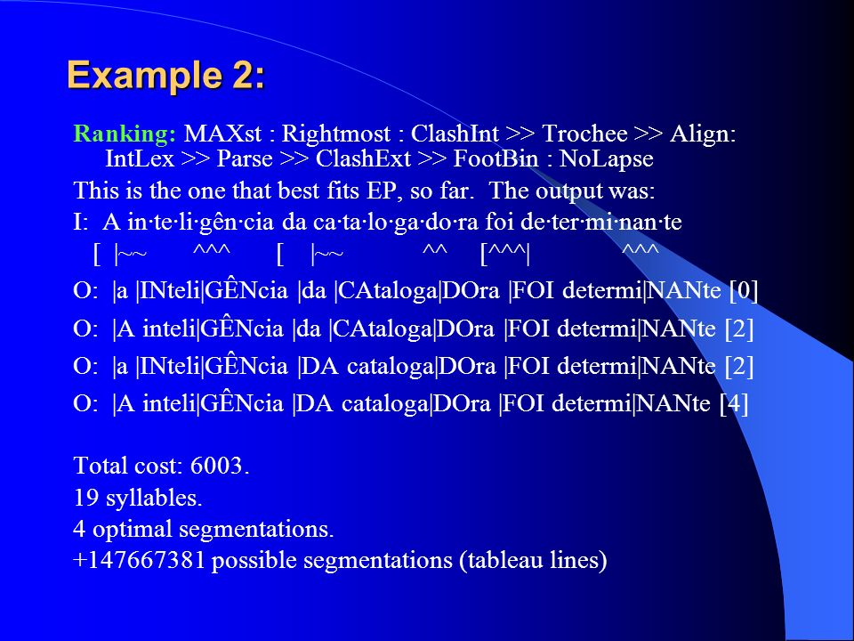 Example 2:Ranking: MAXst : Rightmost : ClashInt >> Trochee >> Align: IntLex >> Parse >> ClashExt >> FootBin : NoLapse.
