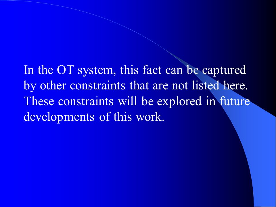 In the OT system, this fact can be captured by other constraints that are not listed here.