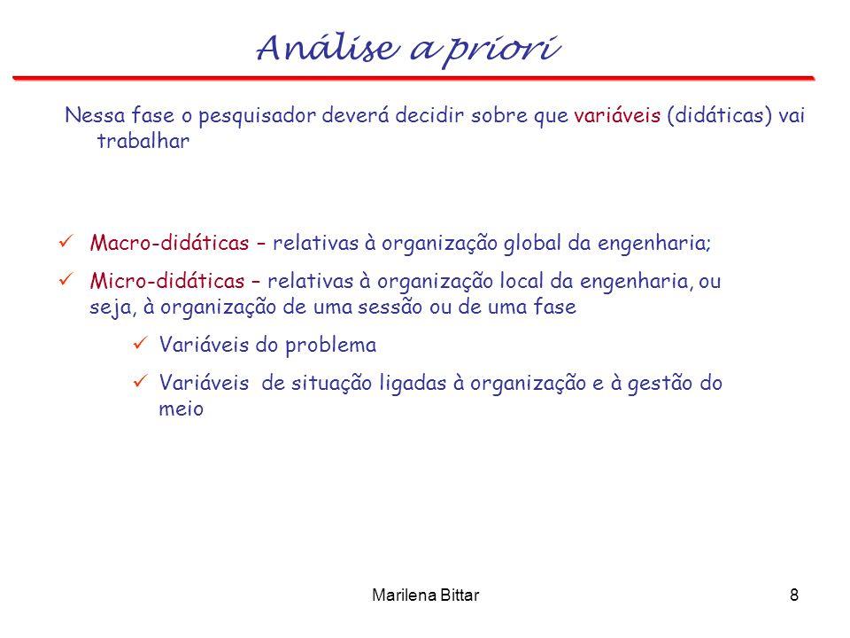 Análise a priori Nessa fase o pesquisador deverá decidir sobre que variáveis (didáticas) vai trabalhar.
