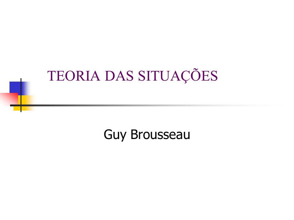 TEORIA DAS SITUAÇÕES Guy Brousseau