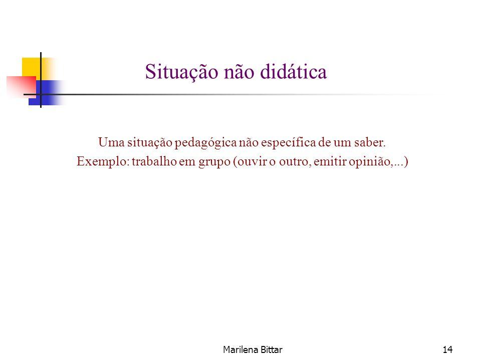 Situação não didática Uma situação pedagógica não específica de um saber. Exemplo: trabalho em grupo (ouvir o outro, emitir opinião,...)