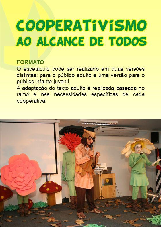 FORMATOO espetáculo pode ser realizado em duas versões distintas: para o público adulto e uma versão para o público infanto-juvenil.