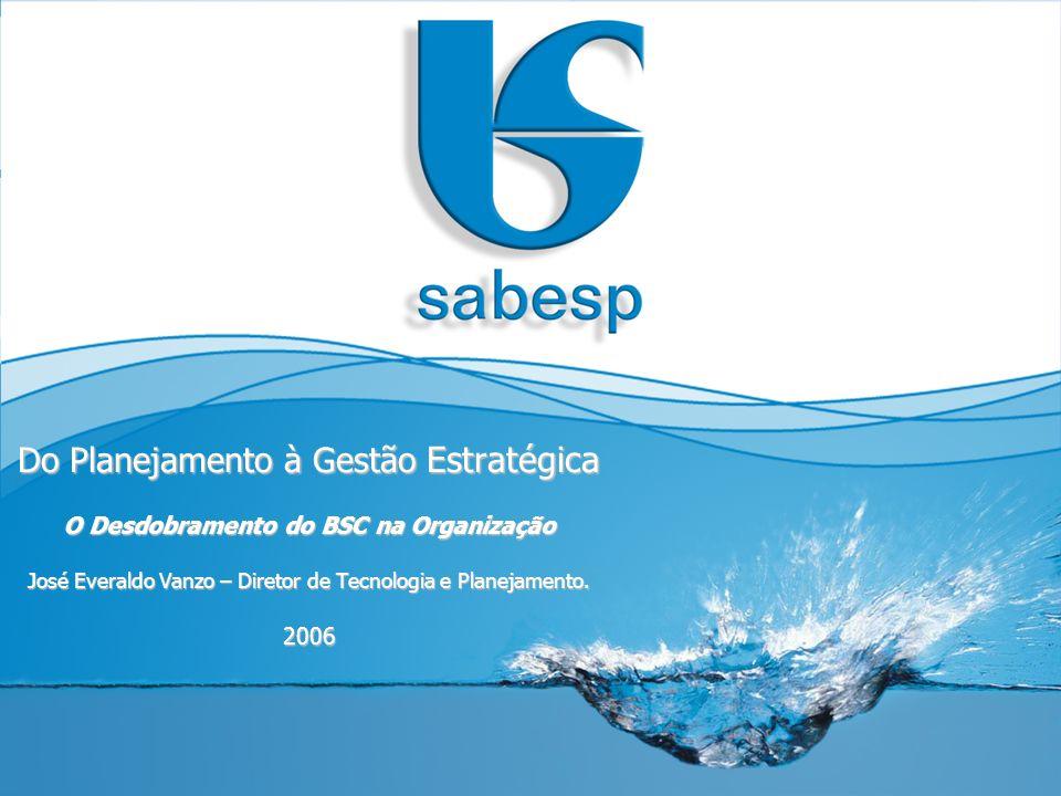 Do Planejamento à Gestão Estratégica O Desdobramento do BSC na Organização José Everaldo Vanzo – Diretor de Tecnologia e Planejamento.